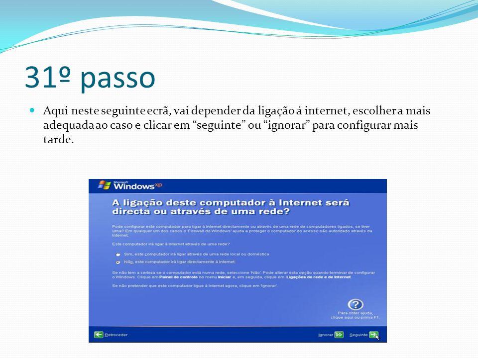 31º passo Aqui neste seguinte ecrã, vai depender da ligação á internet, escolher a mais adequada ao caso e clicar em seguinte ou ignorar para configurar mais tarde.