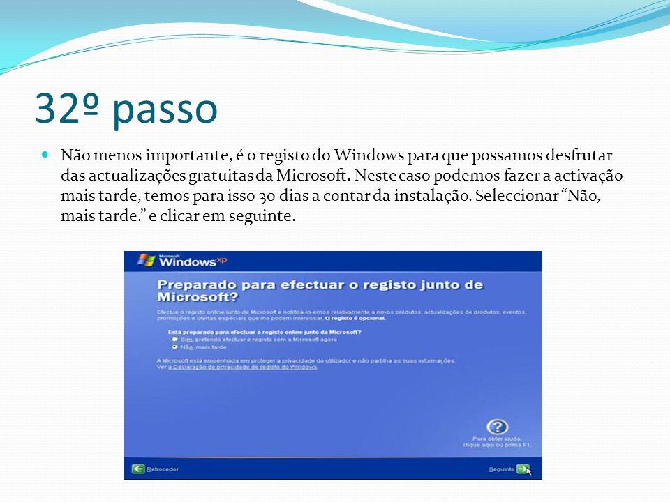 32º passo Não menos importante, é o registo do Windows para que possamos desfrutar das actualizações gratuitas da Microsoft. Neste caso podemos fazer