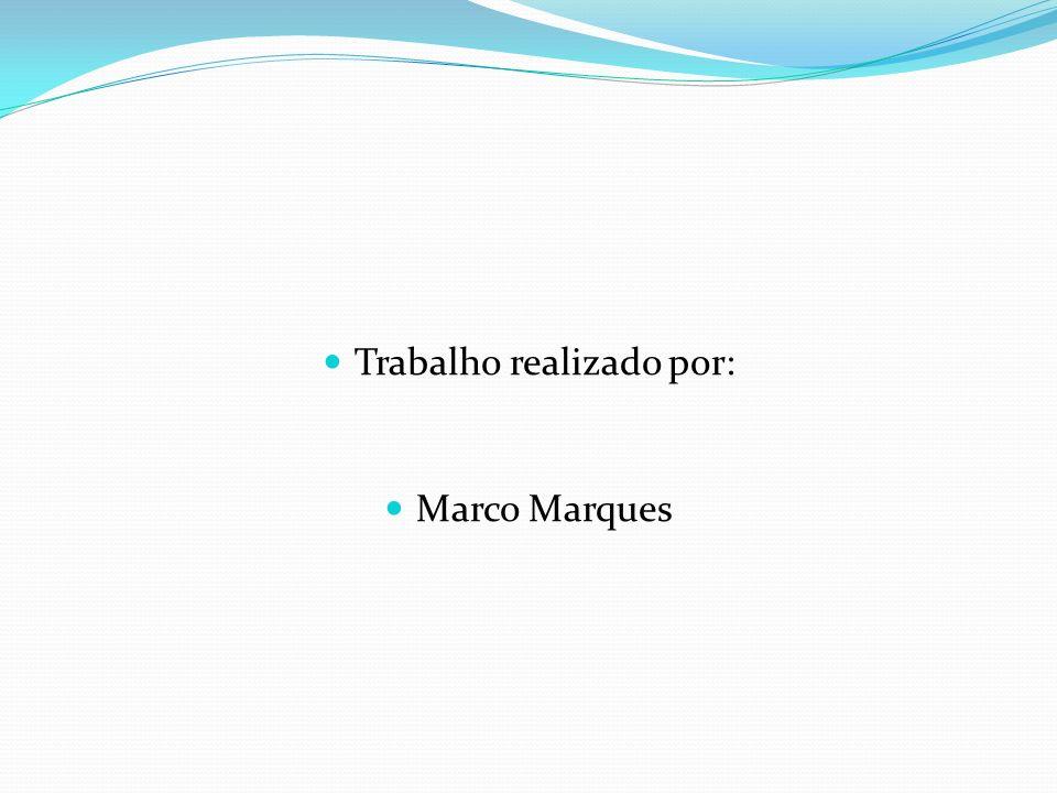 Trabalho realizado por: Marco Marques
