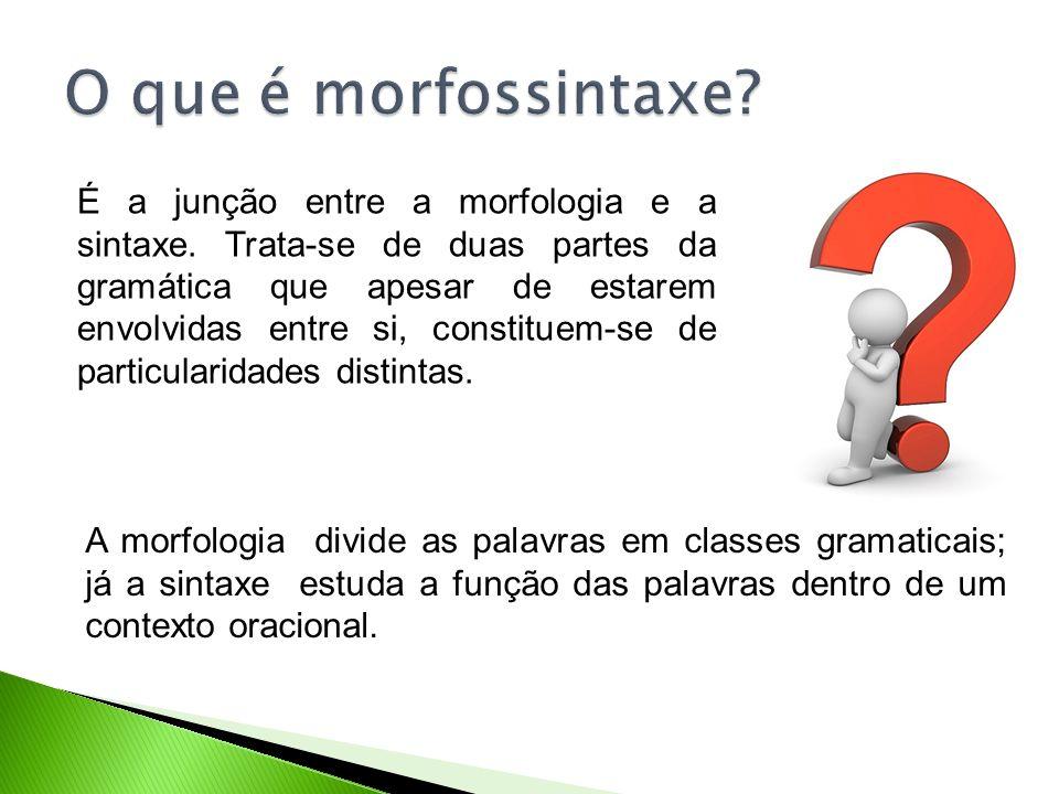 É a junção entre a morfologia e a sintaxe.