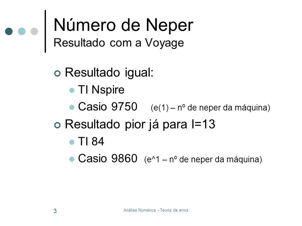 Número de Neper Resultado com a Voyage Resultado igual: TI Nspire Casio 9750 (e(1) – nº de neper da máquina) Resultado pior já para I=13 TI 84 Casio 9