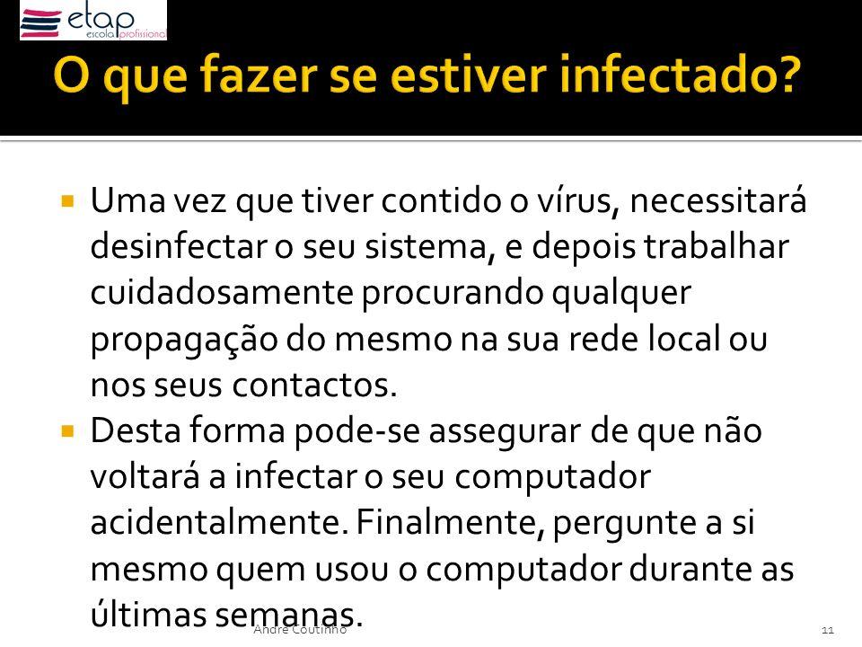 Uma vez que tiver contido o vírus, necessitará desinfectar o seu sistema, e depois trabalhar cuidadosamente procurando qualquer propagação do mesmo na