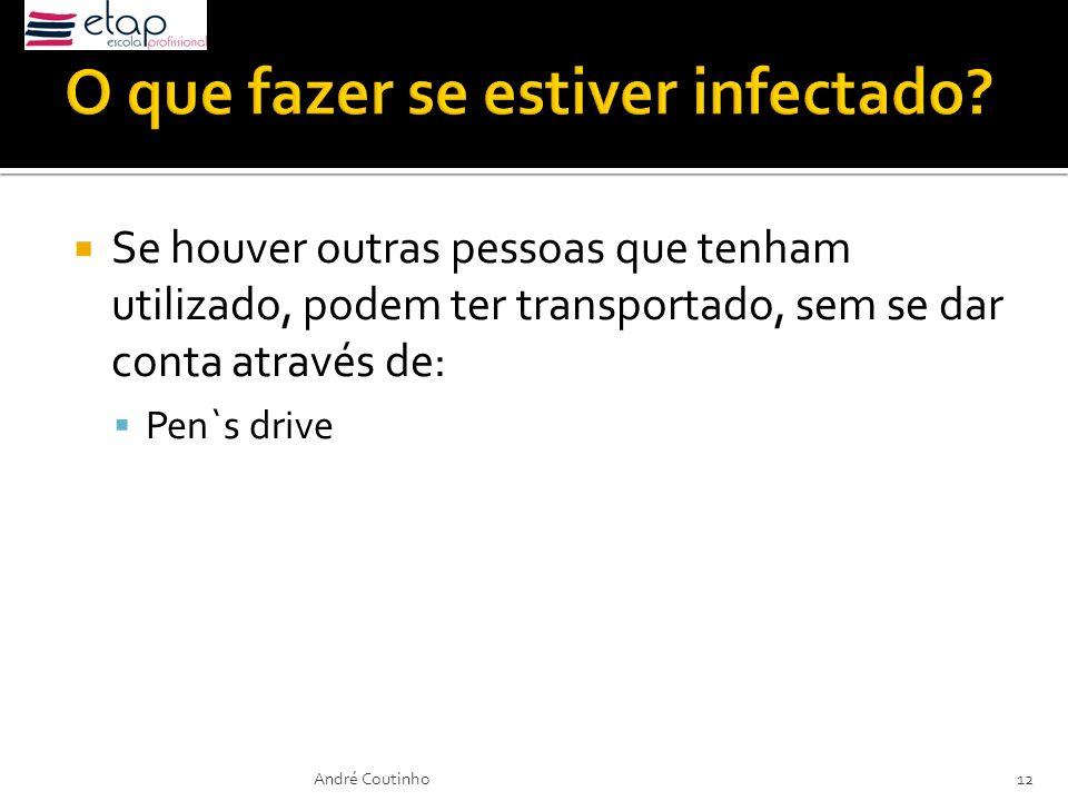 Se houver outras pessoas que tenham utilizado, podem ter transportado, sem se dar conta através de: Pen`s drive André Coutinho12