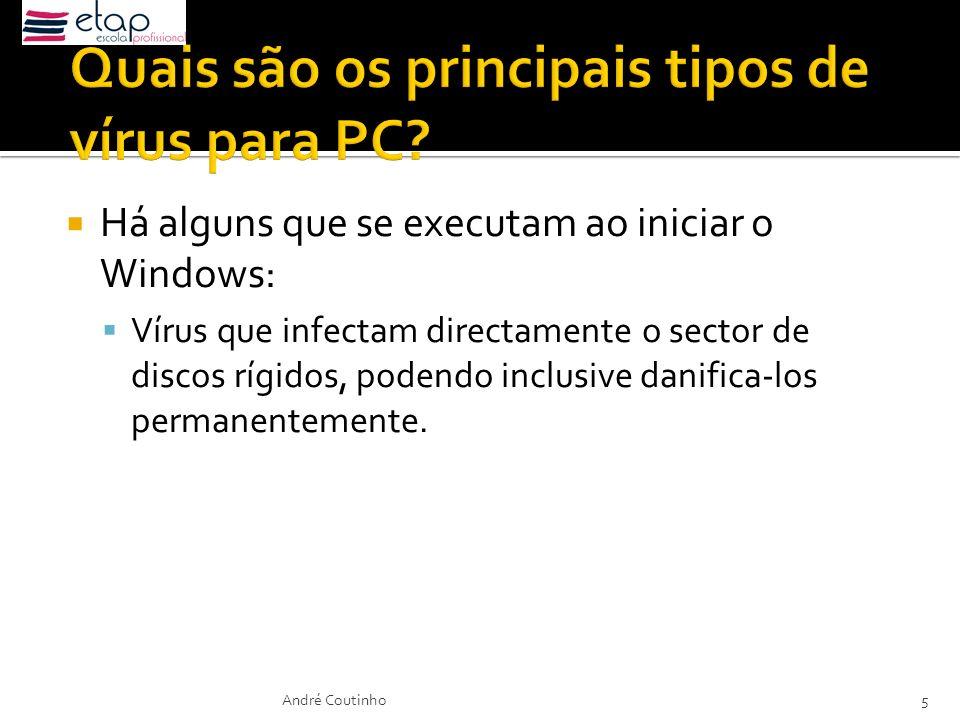 Há alguns que se executam ao iniciar o Windows: Vírus que infectam directamente o sector de discos rígidos, podendo inclusive danifica-los permanentem