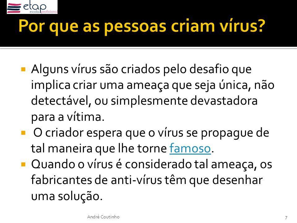 Alguns vírus são criados pelo desafio que implica criar uma ameaça que seja única, não detectável, ou simplesmente devastadora para a vítima. O criado