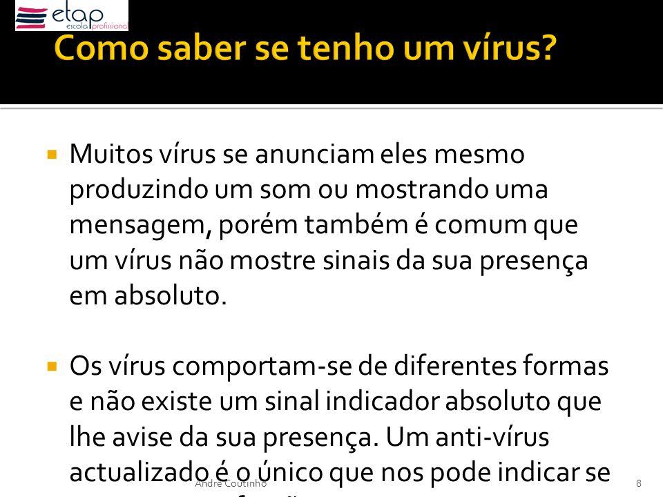 Muitos vírus se anunciam eles mesmo produzindo um som ou mostrando uma mensagem, porém também é comum que um vírus não mostre sinais da sua presença e