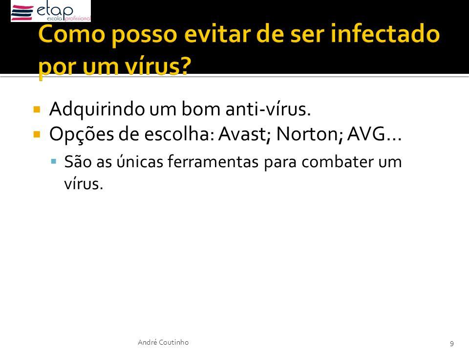 Adquirindo um bom anti-vírus. Opções de escolha: Avast; Norton; AVG… São as únicas ferramentas para combater um vírus. André Coutinho9