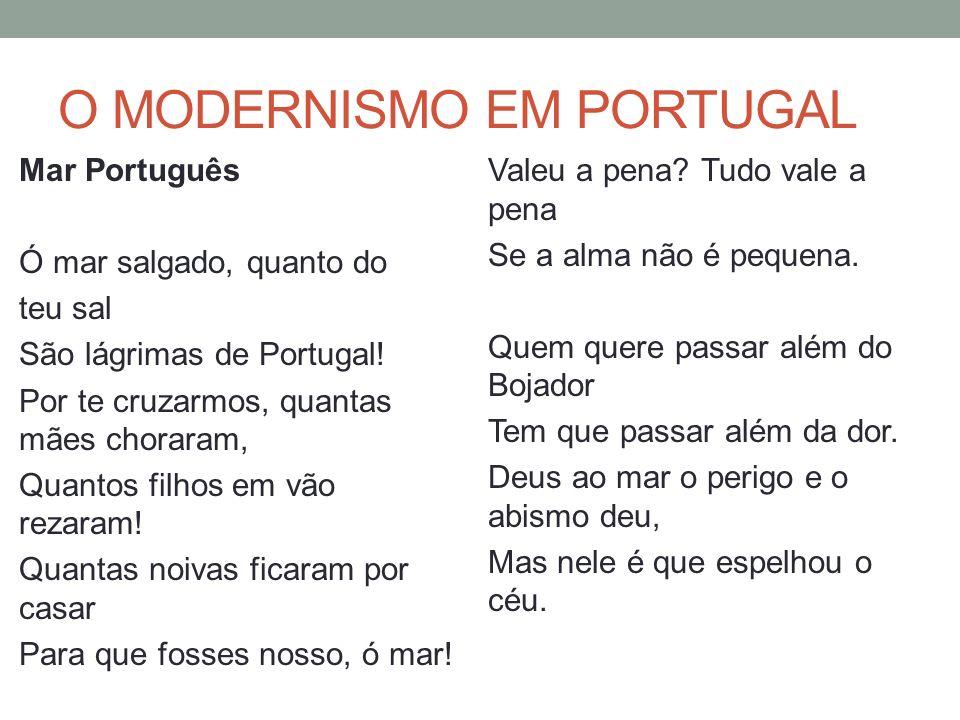 O MODERNISMO EM PORTUGAL Mar Português Ó mar salgado, quanto do teu sal São lágrimas de Portugal! Por te cruzarmos, quantas mães choraram, Quantos fil