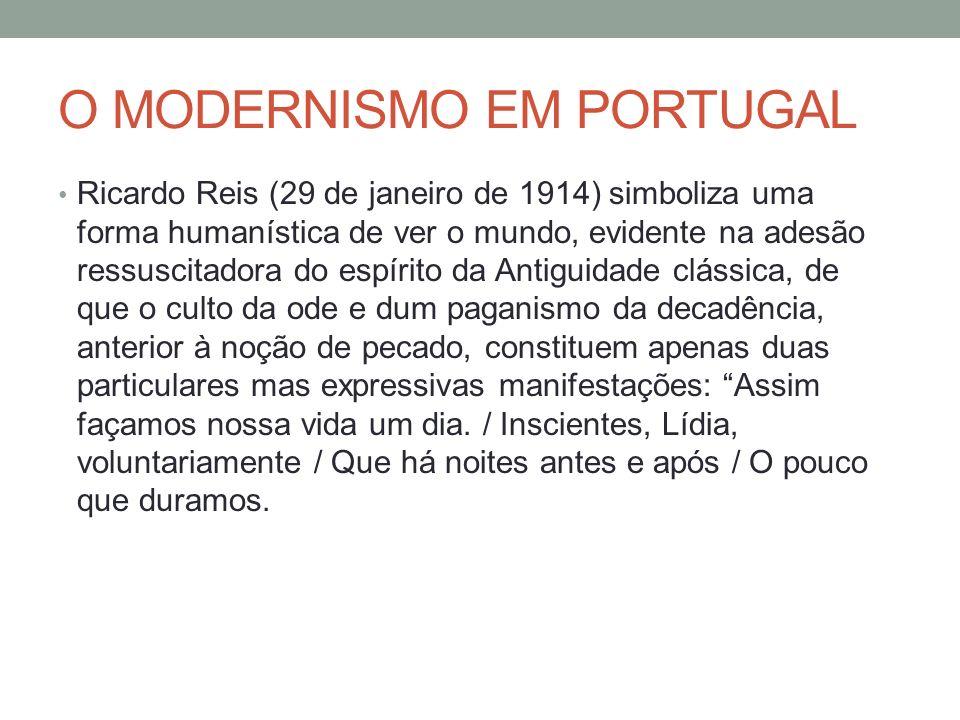 O MODERNISMO EM PORTUGAL Ricardo Reis (29 de janeiro de 1914) simboliza uma forma humanística de ver o mundo, evidente na adesão ressuscitadora do esp