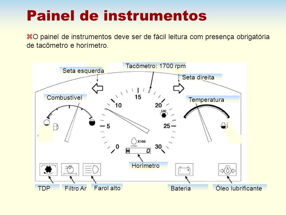 Painel de instrumentos z O painel de instrumentos deve ser de fácil leitura com presença obrigatória de tacômetro e horímetro. Combustível Temperatura