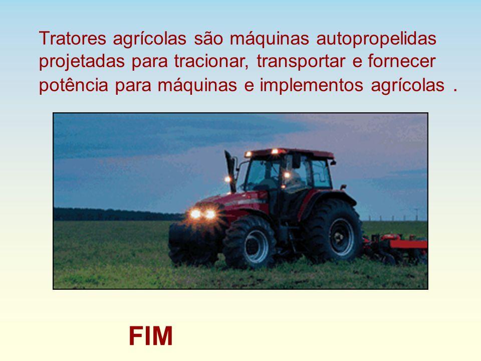 Tratores agrícolas são máquinas autopropelidas projetadas para tracionar, transportar e fornecer potência para máquinas e implementos agrícolas. FIM