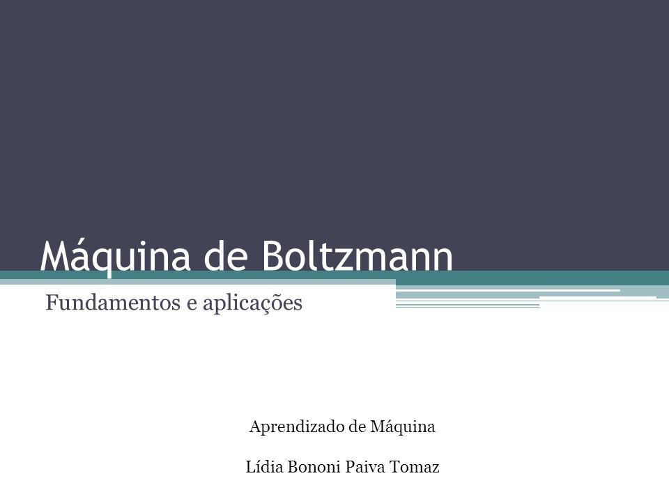 Máquina de Boltzmann Fundamentos e aplicações Aprendizado de Máquina Lídia Bononi Paiva Tomaz