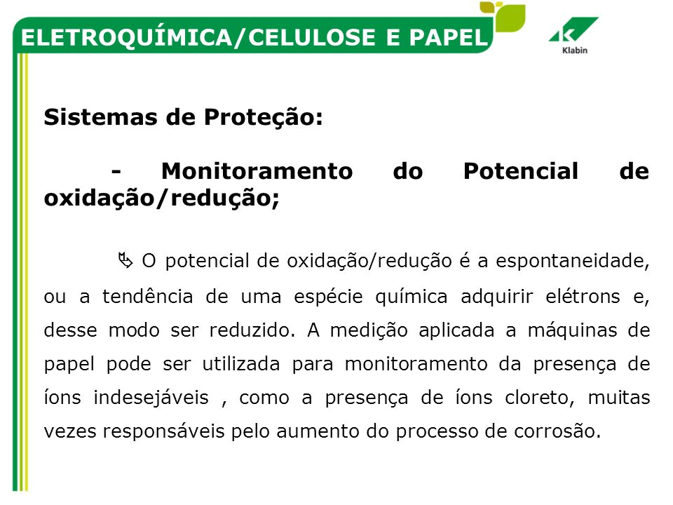 ELETROQUÍMICA/CELULOSE E PAPEL Sistemas de Proteção: - Monitoramento do Potencial de oxidação/redução; O potencial de oxidação/redução é a espontaneid