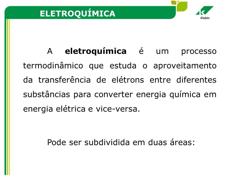 ELETROQUÍMICA A eletroquímica é um processo termodinâmico que estuda o aproveitamento da transferência de elétrons entre diferentes substâncias para c