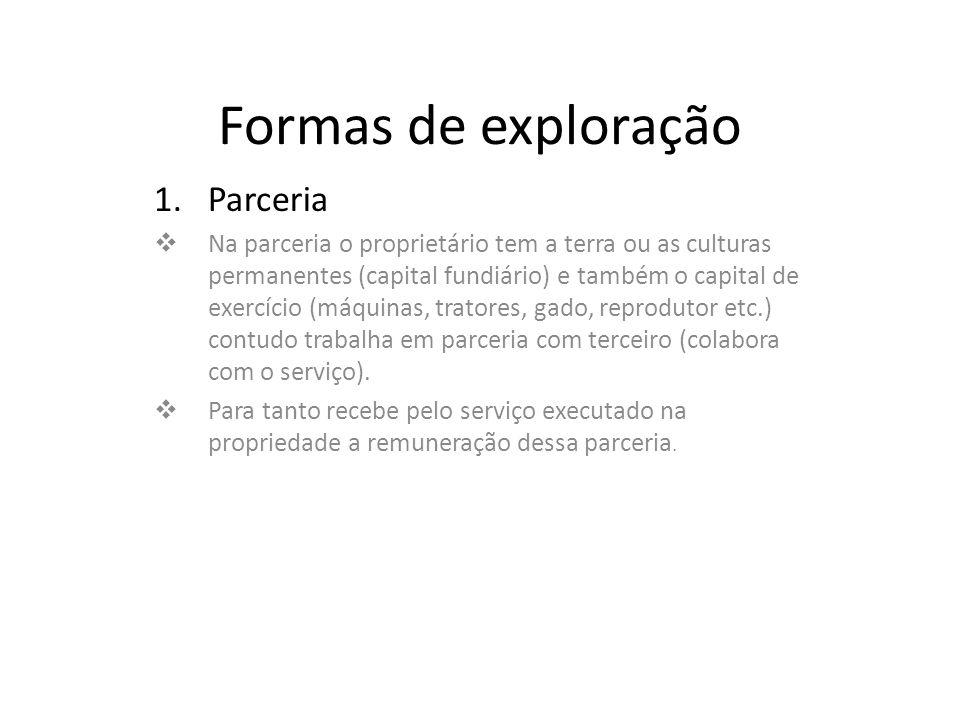 Formas de exploração 1.Parceria Na parceria o proprietário tem a terra ou as culturas permanentes (capital fundiário) e também o capital de exercício