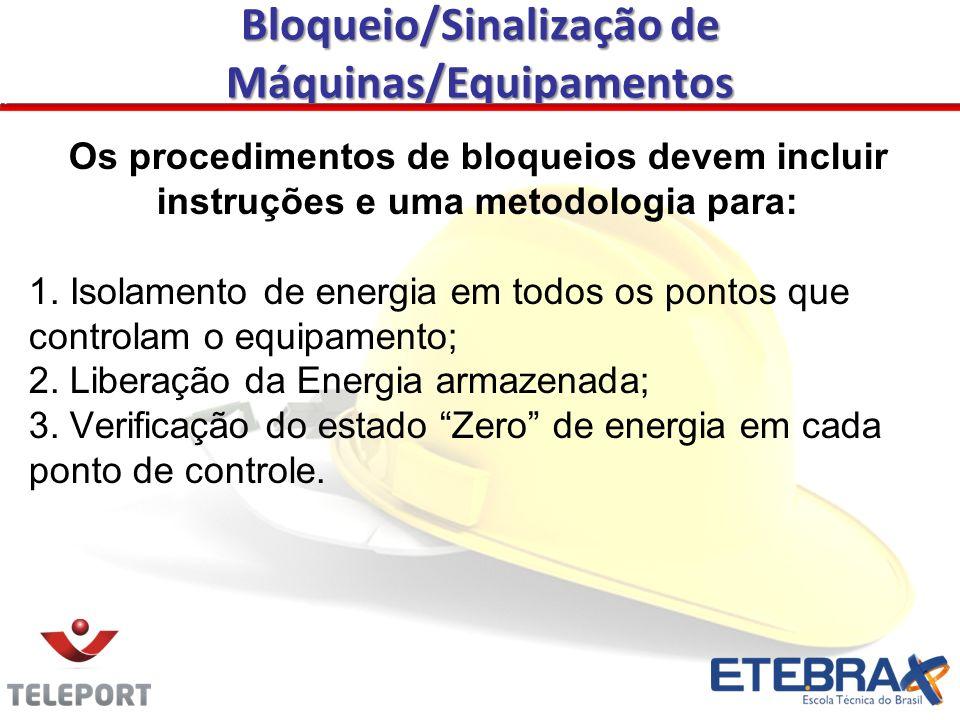 Bloqueio/Sinalização de Máquinas/Equipamentos Os procedimentos de bloqueios devem incluir instruções e uma metodologia para: 1. Isolamento de energia