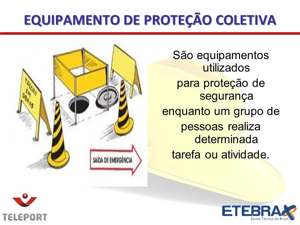 EQUIPAMENTO DE PROTEÇÃO COLETIVA São equipamentos utilizados para proteção de segurança enquanto um grupo de pessoas realiza determinada tarefa ou ati