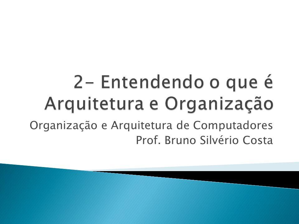 Organização e Arquitetura de Computadores Prof. Bruno Silvério Costa