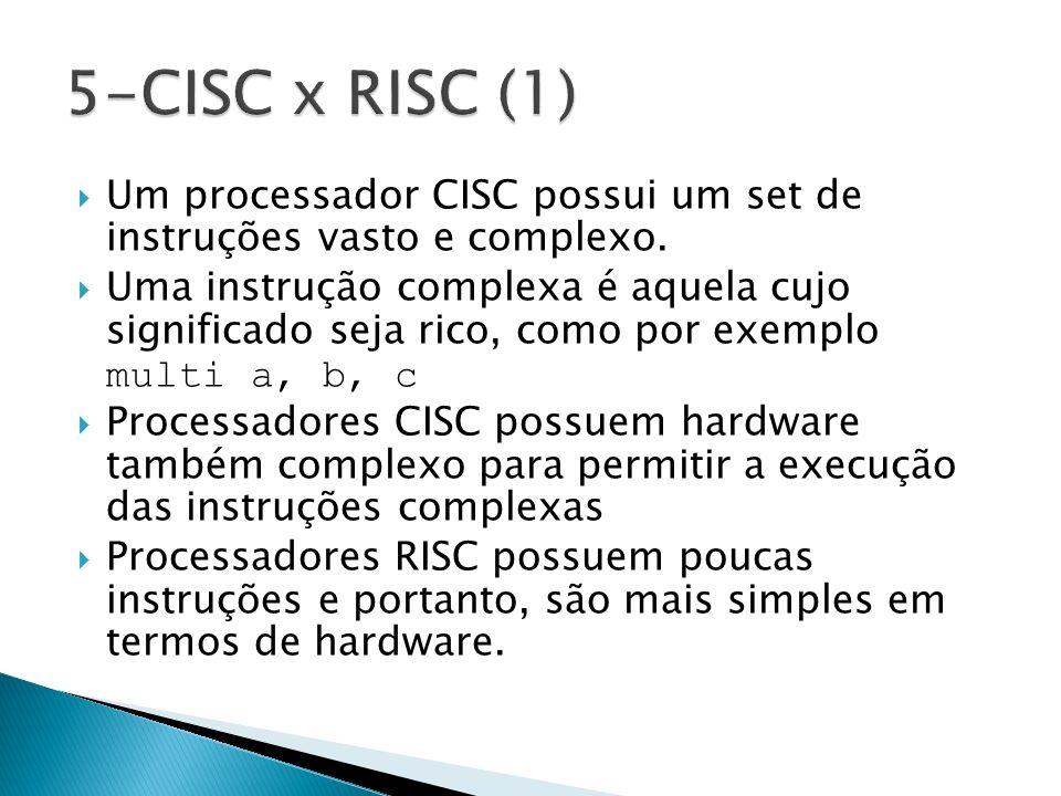 Um processador CISC possui um set de instruções vasto e complexo.