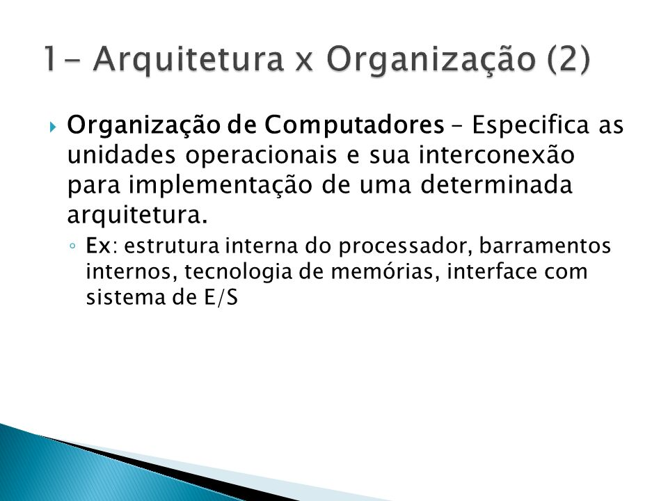 Organização de Computadores – Especifica as unidades operacionais e sua interconexão para implementação de uma determinada arquitetura.