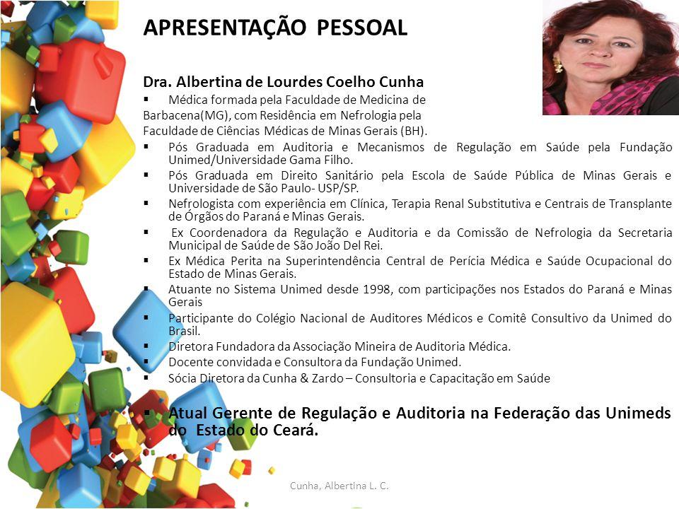 APRESENTAÇÃO PESSOAL Dra. Albertina de Lourdes Coelho Cunha Médica formada pela Faculdade de Medicina de Barbacena(MG), com Residência em Nefrologia p