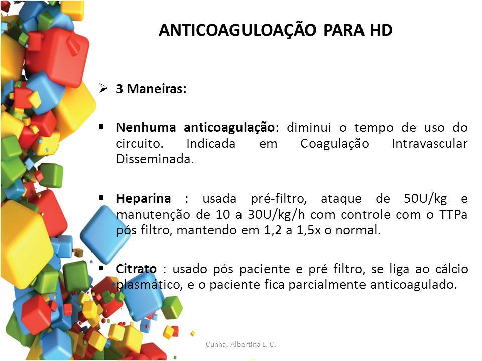 ANTICOAGULOAÇÃO PARA HD 3 Maneiras: Nenhuma anticoagulação: diminui o tempo de uso do circuito. Indicada em Coagulação Intravascular Disseminada. Hepa