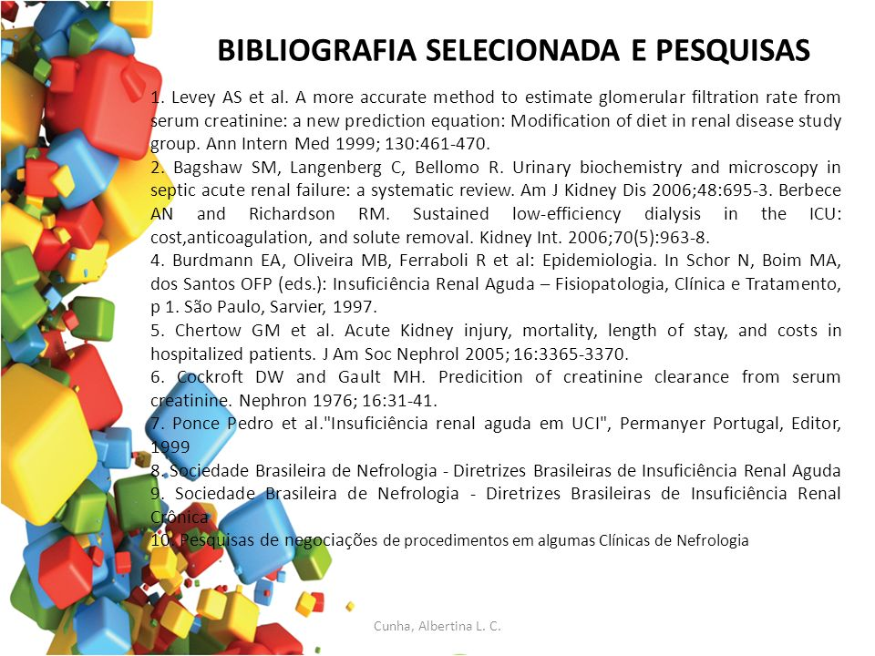 BIBLIOGRAFIA SELECIONADA E PESQUISAS 1. Levey AS et al. A more accurate method to estimate glomerular filtration rate from serum creatinine: a new pre