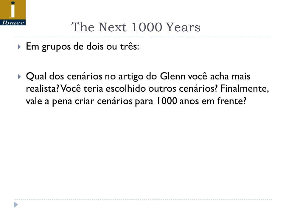 The Next 1000 Years Em grupos de dois ou três: Qual dos cenários no artigo do Glenn você acha mais realista.