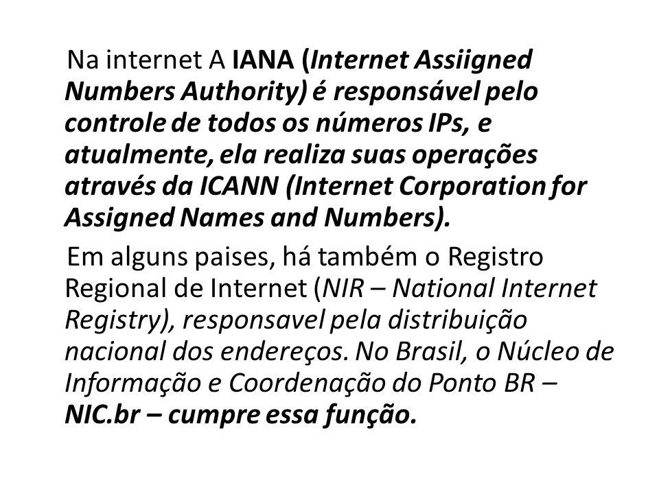 Na internet A IANA (Internet Assiigned Numbers Authority) é responsável pelo controle de todos os números IPs, e atualmente, ela realiza suas operaçõe