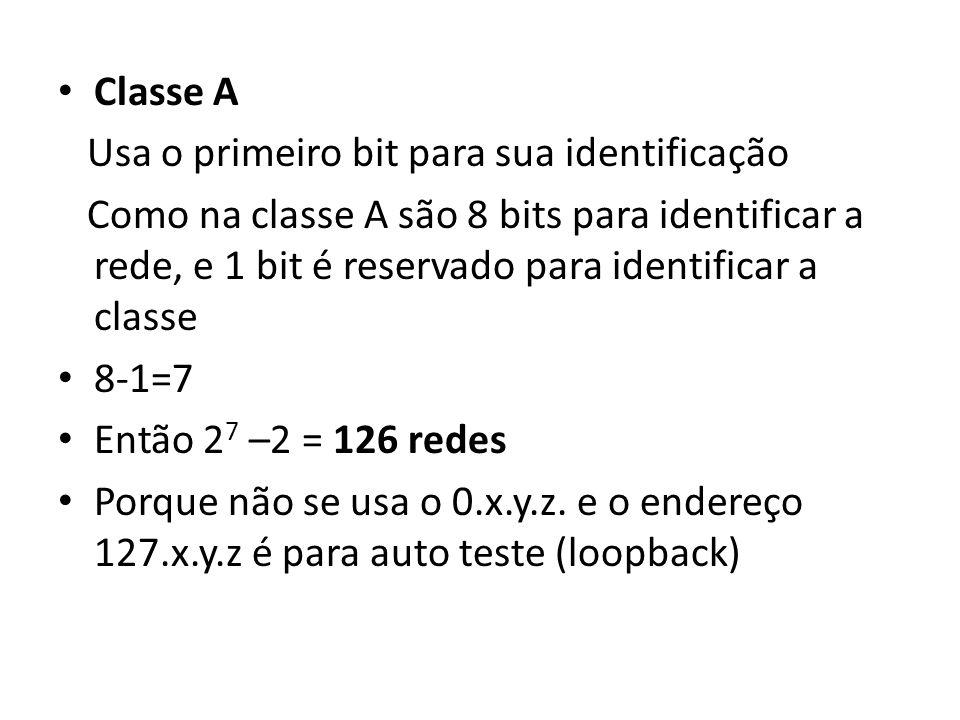 Classe A Usa o primeiro bit para sua identificação Como na classe A são 8 bits para identificar a rede, e 1 bit é reservado para identificar a classe