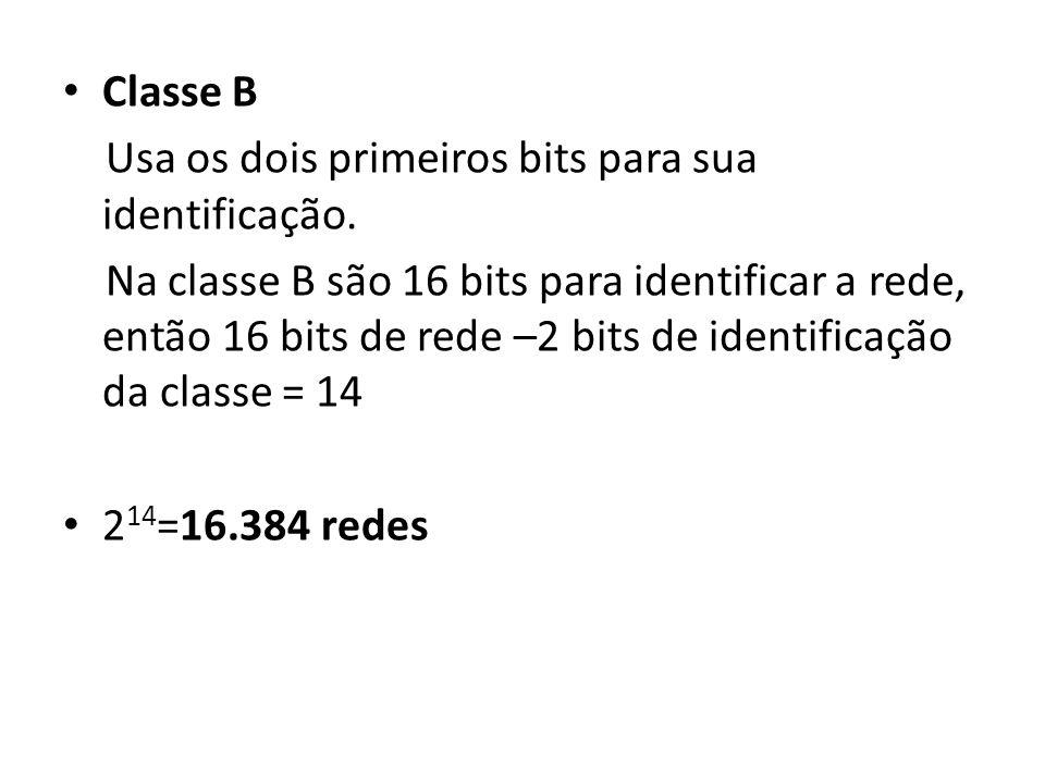 Classe B Usa os dois primeiros bits para sua identificação. Na classe B são 16 bits para identificar a rede, então 16 bits de rede –2 bits de identifi