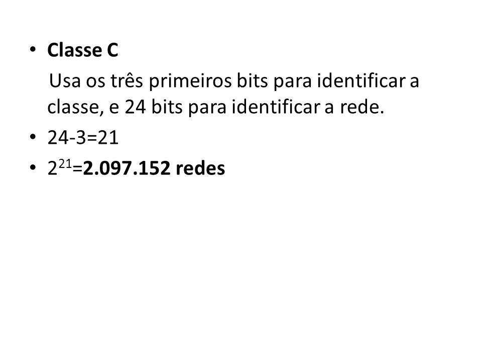 Classe C Usa os três primeiros bits para identificar a classe, e 24 bits para identificar a rede. 24-3=21 2 21 =2.097.152 redes