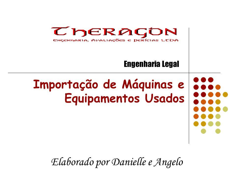 Importação de Máquinas e Equipamentos Usados Elaborado por Danielle e Angelo Engenharia Legal
