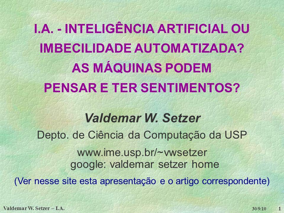 Valdemar W.Setzer – I.A. 1 30/9/10 I.A. - INTELIGÊNCIA ARTIFICIAL OU IMBECILIDADE AUTOMATIZADA.