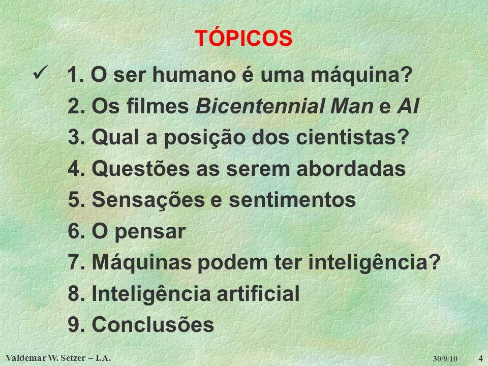 Valdemar W.Setzer – I.A. 4 30/9/10 TÓPICOS 1. O ser humano é uma máquina.