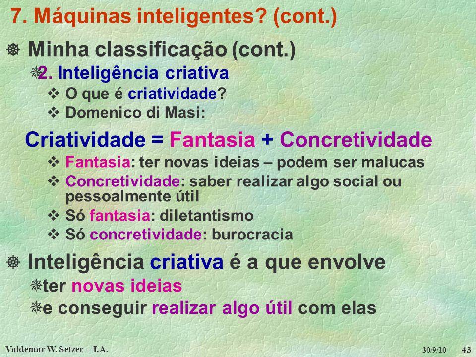 Valdemar W. Setzer – I.A. 43 30/9/10 7. Máquinas inteligentes? (cont.) Minha classificação (cont.) 2. Inteligência criativa O que é criatividade? Dome