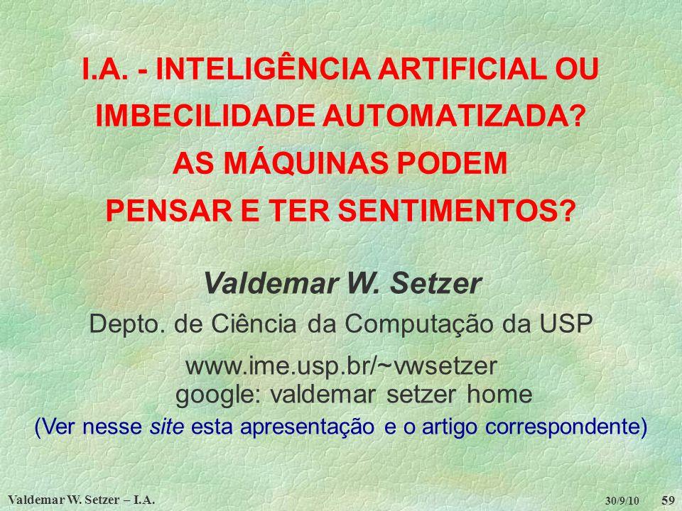 Valdemar W.Setzer – I.A. 59 30/9/10 I.A. - INTELIGÊNCIA ARTIFICIAL OU IMBECILIDADE AUTOMATIZADA.