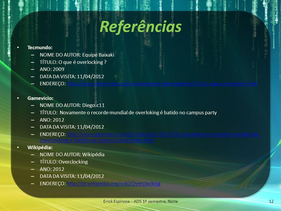 Referências Tecmundo: – NOME DO AUTOR: Equipe Baixaki – TÍTULO: O que é overlocking ? – ANO: 2009 – DATA DA VISITA: 11/04/2012 – ENDEREÇO: http://www.