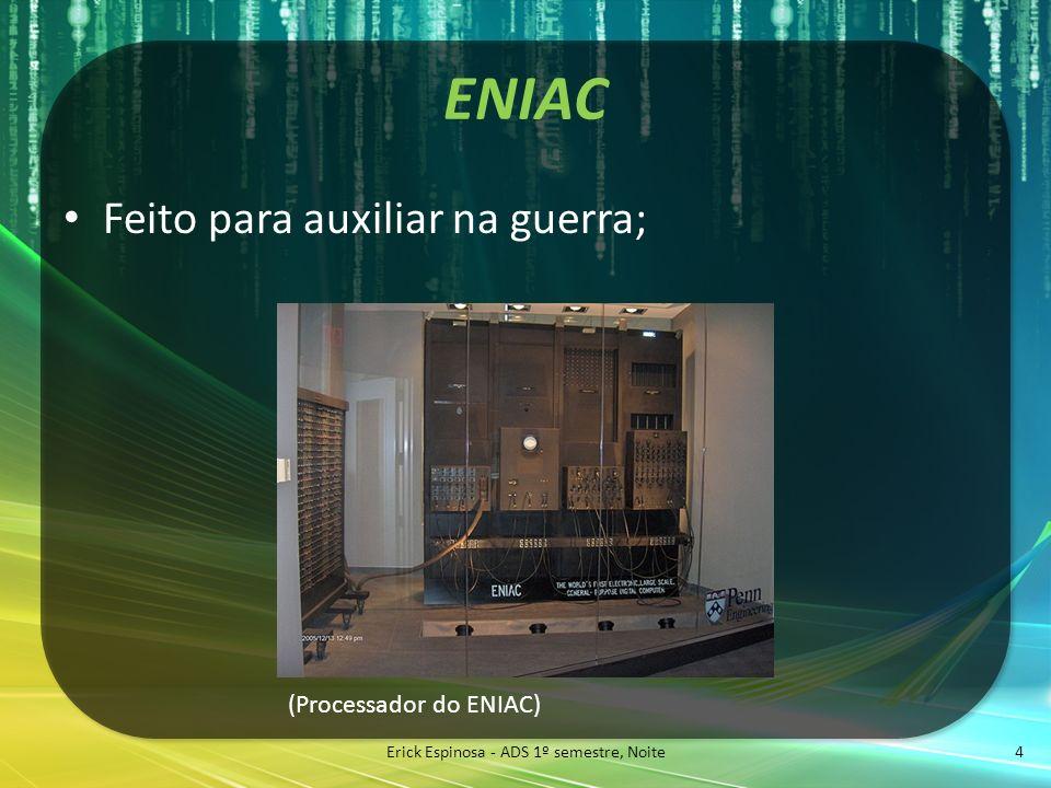ENIAC Feito para auxiliar na guerra; Erick Espinosa - ADS 1º semestre, Noite 4 (Processador do ENIAC)