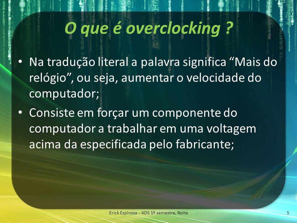 O que é overclocking ? Na tradução literal a palavra significa Mais do relógio, ou seja, aumentar o velocidade do computador; Consiste em forçar um co