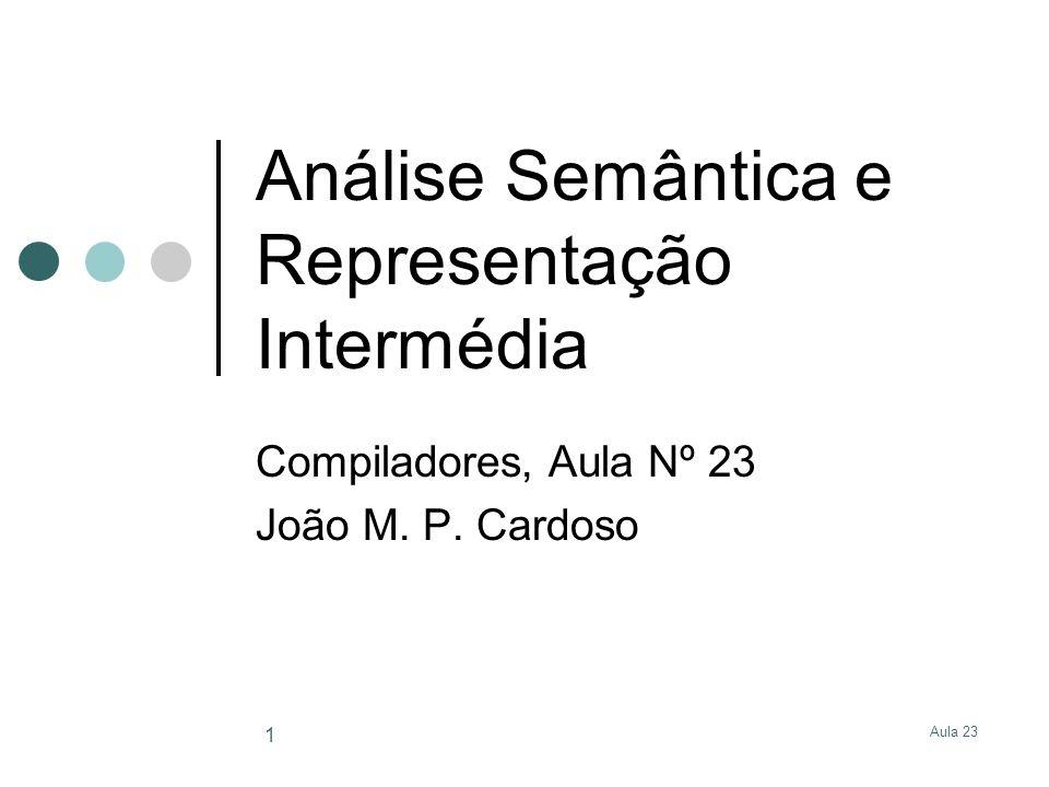 Aula 23 1 Análise Semântica e Representação Intermédia Compiladores, Aula Nº 23 João M. P. Cardoso