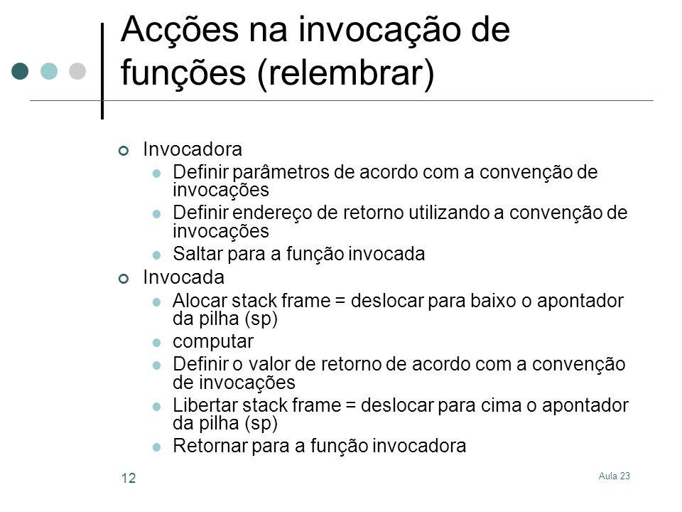 Aula 23 12 Acções na invocação de funções (relembrar) Invocadora Definir parâmetros de acordo com a convenção de invocações Definir endereço de retorn
