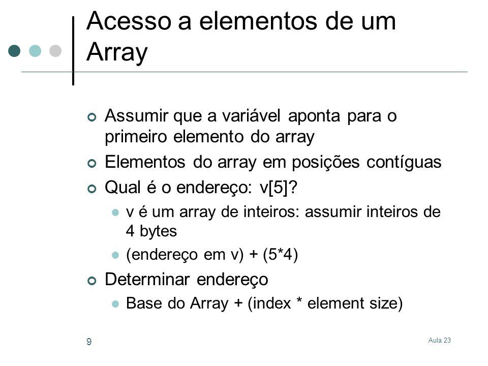 Aula 23 9 Acesso a elementos de um Array Assumir que a variável aponta para o primeiro elemento do array Elementos do array em posições contíguas Qual