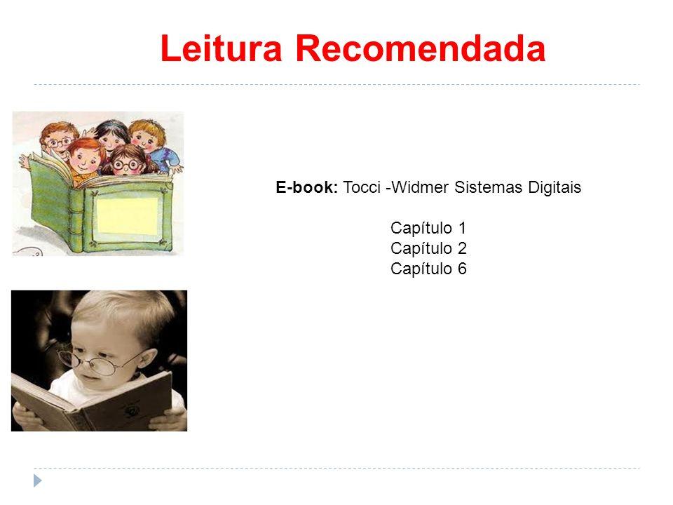 Leitura Recomendada E-book: Tocci -Widmer Sistemas Digitais Capítulo 1 Capítulo 2 Capítulo 6