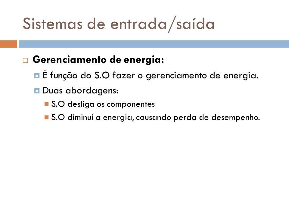 Sistemas de entrada/saída Gerenciamento de energia: É função do S.O fazer o gerenciamento de energia. Duas abordagens: S.O desliga os componentes S.O