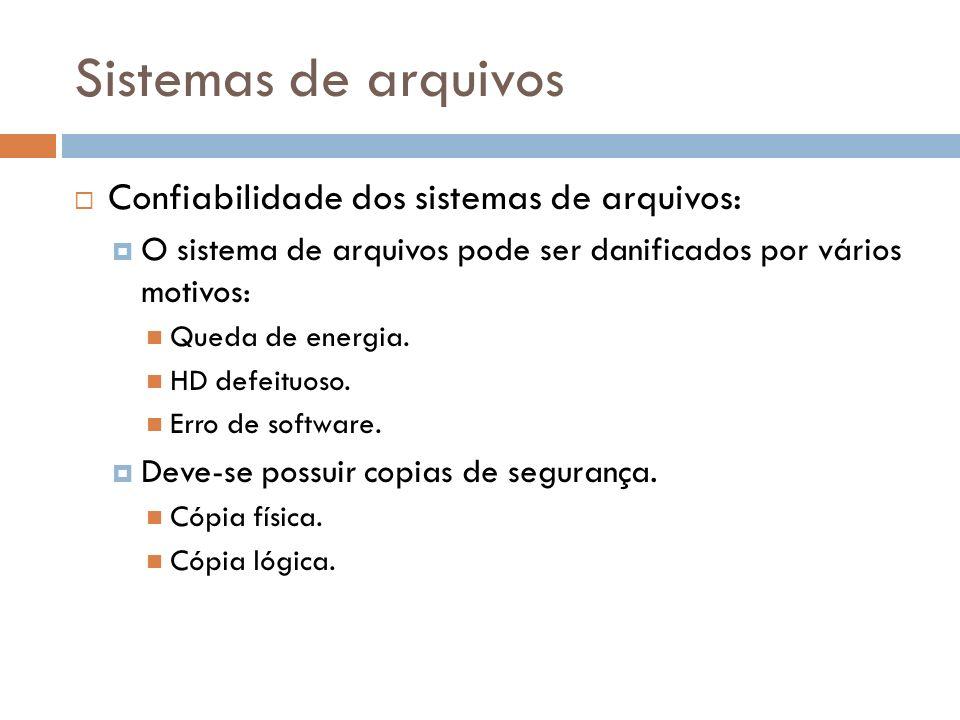 Sistemas de arquivos Confiabilidade dos sistemas de arquivos: O sistema de arquivos pode ser danificados por vários motivos: Queda de energia. HD defe