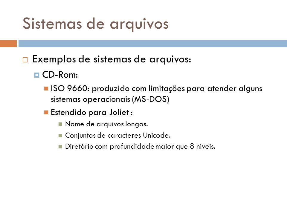Sistemas de arquivos Exemplos de sistemas de arquivos: CD-Rom: ISO 9660: produzido com limitações para atender alguns sistemas operacionais (MS-DOS) E