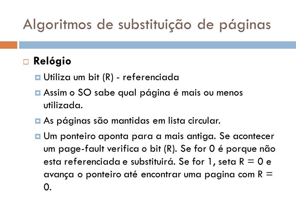 Algoritmos de substituição de páginas Relógio Utiliza um bit (R) - referenciada Assim o SO sabe qual página é mais ou menos utilizada. As páginas são