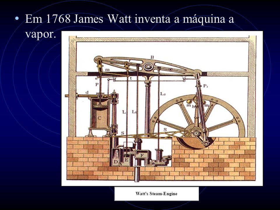 Em 1768 James Watt inventa a máquina a vapor. Watt's Steam-Engine
