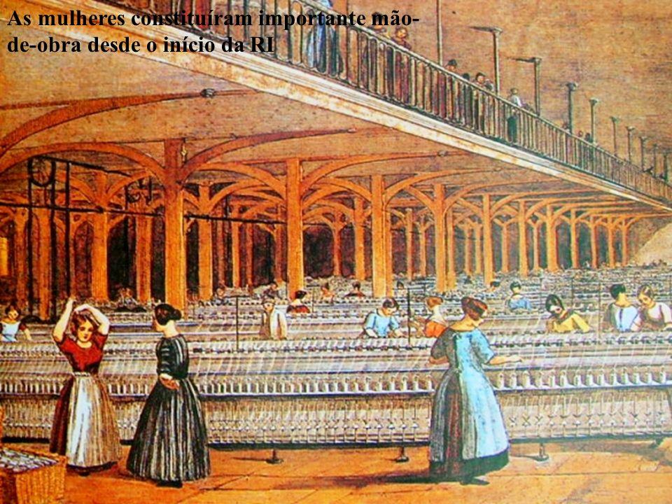 As mulheres constituíram importante mão- de-obra desde o início da RI